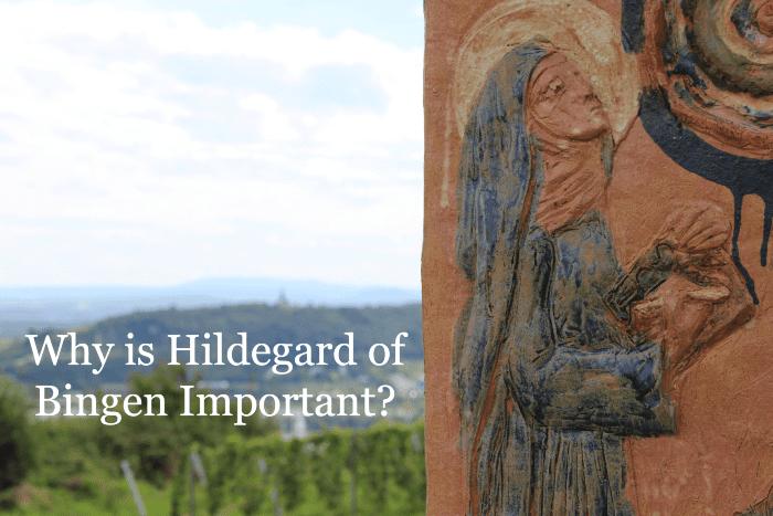Why is Hildegard of Bingen Important?